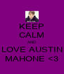 KEEP CALM AND LOVE AUSTIN MAHONE <3 - Personalised Poster A4 size