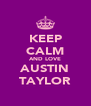 KEEP CALM AND LOVE AUSTIN TAYLOR - Personalised Poster A4 size
