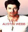 KEEP CALM AND LOVE  AUSTIN WEBB - Personalised Poster A4 size