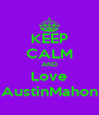 KEEP CALM AND Love AustinMahon - Personalised Poster A4 size