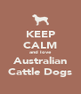 KEEP  CALM and love Australian Cattle Dogs - Personalised Poster A4 size