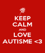 KEEP CALM AND LOVE AUTISME <3 - Personalised Poster A4 size