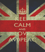 KEEP CALM AND LOVE AV0PEAC - Personalised Poster A4 size