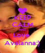 KEEP CALM AND Love  Avalanna:) - Personalised Poster A4 size