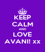 KEEP CALM AND LOVE AVANI! xx - Personalised Poster A4 size