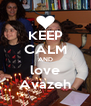 KEEP CALM AND love Avazeh - Personalised Poster A4 size
