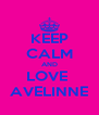 KEEP CALM AND LOVE  AVELINNE - Personalised Poster A4 size