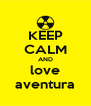 KEEP CALM AND love aventura - Personalised Poster A4 size