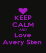 KEEP CALM AND Love Avery Sten  - Personalised Poster A4 size