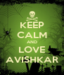 KEEP CALM AND LOVE AVISHKAR - Personalised Poster A4 size