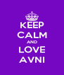 KEEP CALM AND LOVE AVNI - Personalised Poster A4 size