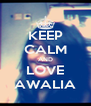 KEEP CALM AND LOVE AWALIA - Personalised Poster A4 size