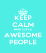 KEEP CALM AND LOVE AWESOME PEOPLE - Personalised Poster A4 size