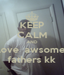 KEEP CALM AND love  awsome fathers kk - Personalised Poster A4 size