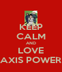 KEEP CALM AND LOVE AXIS POWER - Personalised Poster A4 size