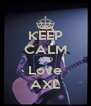 KEEP CALM AND Love AXL - Personalised Poster A4 size