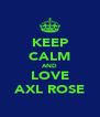 KEEP CALM AND LOVE AXL ROSE - Personalised Poster A4 size