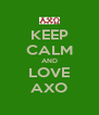 KEEP CALM AND LOVE AXO - Personalised Poster A4 size