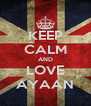 KEEP CALM AND LOVE AYAAN - Personalised Poster A4 size