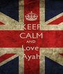 KEEP CALM AND Love  Ayah - Personalised Poster A4 size
