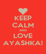 KEEP CALM AND LOVE AYASHKA! - Personalised Poster A4 size