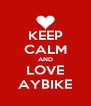 KEEP CALM AND LOVE AYBIKE - Personalised Poster A4 size