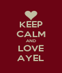 KEEP CALM AND LOVE AYEL - Personalised Poster A4 size
