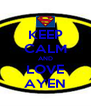 KEEP CALM AND LOVE AYEN - Personalised Poster A4 size