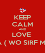 KEEP CALM AND LOVE  AYESHA ( WO SIRF MERI HA ) - Personalised Poster A4 size