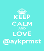 KEEP CALM AND LOVE @aykprmst - Personalised Poster A4 size