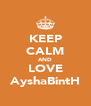 KEEP CALM AND LOVE AyshaBintH - Personalised Poster A4 size