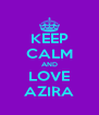 KEEP CALM AND LOVE AZIRA - Personalised Poster A4 size