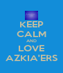 KEEP CALM AND LOVE AZKIA'ERS - Personalised Poster A4 size