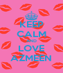 KEEP CALM AND LOVE AZMEEN - Personalised Poster A4 size