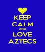 KEEP CALM AND LOVE AZTECS - Personalised Poster A4 size