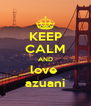 KEEP CALM AND love  azuani - Personalised Poster A4 size