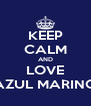 KEEP CALM AND LOVE AZUL MARINO - Personalised Poster A4 size