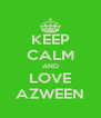 KEEP CALM AND LOVE AZWEEN - Personalised Poster A4 size