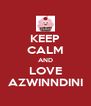 KEEP CALM AND LOVE AZWINNDINI - Personalised Poster A4 size