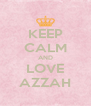 KEEP CALM AND LOVE AZZAH - Personalised Poster A4 size