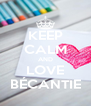 KEEP CALM AND LOVE BÉCANTIE - Personalised Poster A4 size