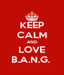 KEEP CALM AND LOVE B.A.N.G.  - Personalised Poster A4 size