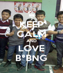 KEEP CALM AND LOVE B°BNG - Personalised Poster A4 size