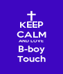 KEEP CALM AND LOVE B-boy Touch - Personalised Poster A4 size