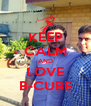 KEEP CALM AND LOVE B-CUBE - Personalised Poster A4 size
