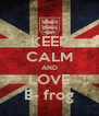 KEEP CALM AND LOVE B- frog - Personalised Poster A4 size
