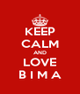 KEEP CALM AND LOVE B I M A - Personalised Poster A4 size