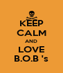 KEEP CALM AND LOVE B.O.B 's - Personalised Poster A4 size