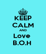 KEEP CALM AND Love  B.O.H  - Personalised Poster A4 size