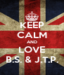 KEEP CALM AND LOVE B.S. & J.T.P. - Personalised Poster A4 size